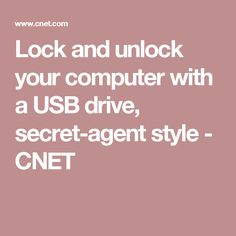 Lock and unlock your computer with a USB drive, secret-agent style - CNET