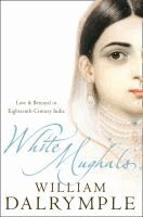 White Mughals: Love and Betrayal in 18th-century India (Text Only) / [eBook]  	William Dalrymple.