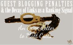 Guest Blogging Penalties and the Decay of Links as a Ranking Signal: An Open Letter to Matt Cutts (Part 1) http://www.trafficgenerationcafe.com/myblogguest-open-letter-to-matt-cutts/