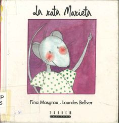 """Fina Masgrau i Plana / Lourdes Bellver i Ferrando. """"La rata Marieta"""". Editorial Tàndem. (3 a 6 anys). Està a la biblio."""