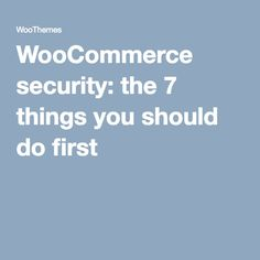 WP & WooCommerce security: the 7 things you should do first