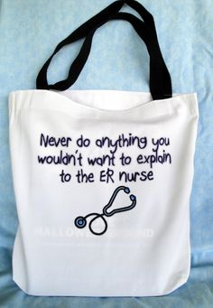 Tote bag with ER Nurse design. $12.00, via Etsy. - HAHA LOVE IT my dad woul love this. haha the things stupid people do