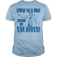 LIVIN IN A VAN Down By The River t shirt #TEE #TSHIR #SHIRT