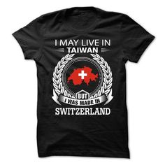 I May Live In Taiwan But I Was Made In Switzerland (NEW - #shirt for teens #long sweatshirt. PRICE CUT => https://www.sunfrog.com/States/I-May-Live-In-Taiwan-But-I-Was-Made-In-Switzerland-NEW.html?68278