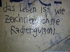 ..das Leben ist wie Zeichnen ohne Radiergummi... - Notes of Berlin