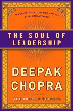 The Soul of Leadership: Unlocking Your Potential for Greatness by Deepak Chopra. $11.99. Author: Deepak Chopra. Publisher: Harmony; 1 edition (December 28, 2010). 226 pages