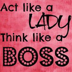 Act Like a Lady Think Lika a Boss