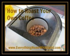 We have been roasting our own coffee for several years.  Now you can learn how from reading this fantastic article.
