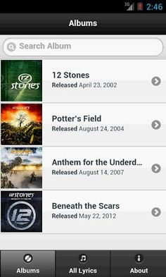 If you are 12 Stones's fan, this app is right for you. <br>Whenever you want to check 12 Stones's lyrics, just open this app and choose the lyrics that you want. You don't have to access the internet to get the lyrics. <br>We provide all 12 Stones's lyrics here. <br>In the Album tab, you can choose lyrics based on the album. <br>In All lyrics tab, all of 12 Stones's lyrics are here. You can quickly search the lyrics by using the search bar at the top of the page.<br>Hope you guy enjoy using…