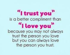 To be trusted is a greater compliment than to be loved.