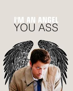 """I'm an angel, you ass. I don't have a soul to sell."" -Castiel."