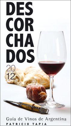 Descorchados 2012 - La Guía de Vinos Argentinos de Patricio Tapia
