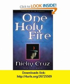 One Holy Fire Let the Spirit Ignite Your Soul (9781578566525) Nicky Cruz, Frank Martin, Jim Cymbala , ISBN-10: 1578566525  , ISBN-13: 978-1578566525 ,  , tutorials , pdf , ebook , torrent , downloads , rapidshare , filesonic , hotfile , megaupload , fileserve