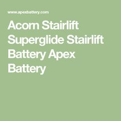Acorn Stairlift Superglide Stairlift Battery Apex Battery