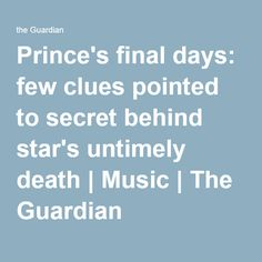 Prince's final days: few clues pointed to secret behind star's untimely death | Music | The Guardian