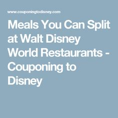 Meals You Can Split at Walt Disney World Restaurants - Couponing to Disney