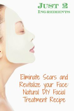 Eliminate Scars and Revitalize your Face: Natural DIY Facial Treatment...