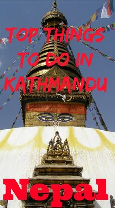 The highlights of Kathmandu - my top things to do in Kathmandu when visiting the Nepal capital, whether as a tourist or en route to trekking adventures.