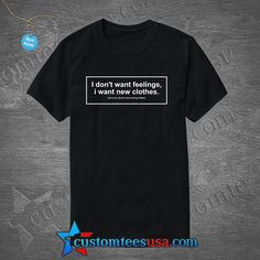 Want New Clothes Quote T Shirt – Adult Unisex Size S-3XL