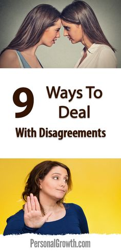 9 Ways To Deal With Disagreements https://www.personalgrowth.com/9-ways-to-deal-with-disagreements/