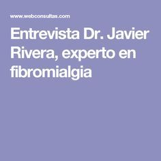 Entrevista Dr. Javier Rivera, experto en fibromialgia