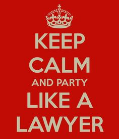 KEEP CALM AND PARTY LIKE A LAWYER - KEEP CALM AND CARRY ON Image Generator - brought to you by the Ministry of Information