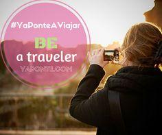BE a traveler #YaPonteAViajar