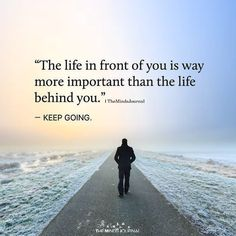 Life Quotes : The Life In Front Of You – themindsjournal. Top Quotes, Wisdom Quotes, Quotes To Live By, Best Quotes, Life Quotes, New Me Quotes, Citations Top, Inspirational Books, Quotes About Strength