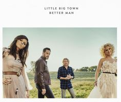 """Better man"" Little Big Town. Lyrics by Taylor Swift. A great song. Nov-2016"