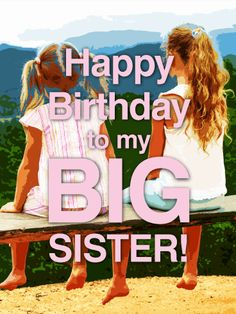 Send Free To my Big Sister - Happy Birthday Card to Loved Ones on Birthday & Greeting Cards by Davia. It's free, and you also can use your own customized birthday calendar and birthday reminders. Cute Happy Birthday Images, Happy Birthday Big Sister, Birthday Greetings For Sister, Happy Birthday Wishes Cards, Happy Birthday Funny, Funny Happy, Birthday Humorous, Card Birthday, 21 Birthday