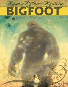 Books in the Magic, Myth, and Mystery series explore those spooky creatures that go bump in the night, fill our dreams (or nightmares!), and make us afraid of the dark. In Bigfoot you'll learn more ab