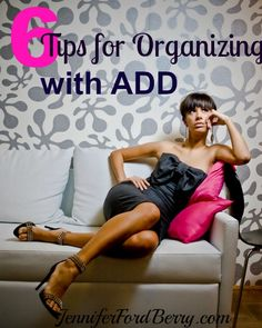 6 tips for getting organized with ADD. www.jenniferfordberry.com Helpful even if I don't have ADD or do I??