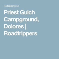Priest Gulch Campground, Dolores | Roadtrippers