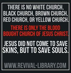 #Quote #RevivalLibrary #White #Church #Black #Brown #Red #Yellow #Blood #Bought #Jesus #Christ #Save #Skins #Souls #BeBlessed