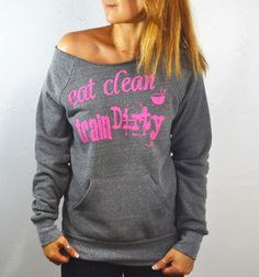 A personal favorite from my Etsy shop https://www.etsy.com/listing/177708599/eat-clean-train-dirty-sweatshirt