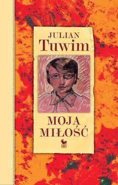 """""""Moja miłość"""" Julian Tuwim Cover by Andrzej Barecki Selected and edited by Tadeusz Januszewski Published by Wydawnictwo Iskry 2014"""