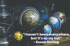 """""""I haven't been everywhere, but it's on my list."""" - Susan Sontag #travel #quote #travelquote #toptravelquotes"""