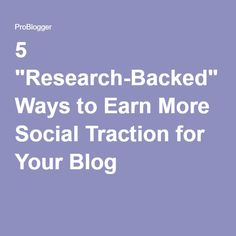 """5 """"Research-Backed"""" Ways to Earn More Social Traction for Your Blog"""