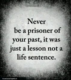As long as the mistakes of the past are truly in the past, and you've learned from your mistakes // Never be a prisoner of your past, it was just a lesson and not a life sentence // words of wisdom on ageing and living well with meaning Quotable Quotes, Wisdom Quotes, True Quotes, Words Quotes, Great Quotes, Wise Words, Quotes To Live By, Motivational Quotes, Sayings