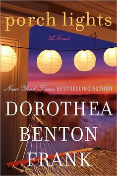 Porch Lights by Dorothea Benton Frank ... One of my favorite authors of all time ... Putting this one at the top of my list
