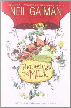 Fortunately, the Milk by Neil Gaiman, a wonderful story of imagination and adventure.