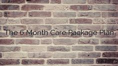 The 6 Month Care Package Plan