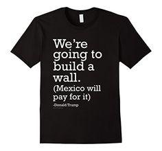 We're Going to Build a Wall Quote Donald Trump 2016 T-Shirt #buildthewall #trump2016 http://www.amazon.com/dp/B01DJJSHYY/ref=cm_sw_r_pi_dp_bZ7cxb04PENMA