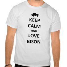 Keep calm and love Bison Tee Shirt