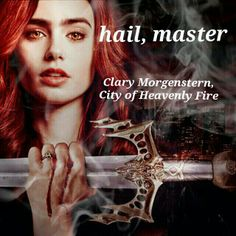 """Clary Morgenstern, City of Heavenly Fire. """"Hail, master"""""""