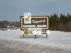 Caribou, Maine (I don't recommend living there)