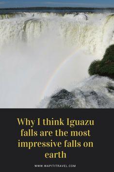 Why I think Iguazu falls are the most impressive falls on earth