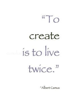 """""""To create is to live twice"""" -Albert Camus Dope Quotes, Life Quotes Love, Great Quotes, Quotes To Live By, Quotable Quotes, Wisdom Quotes, Motivational Quotes, Inspirational Quotes, Gabriel Garcia Marquez"""