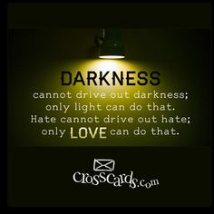 Darkness Cannot Drive Out Darkness; Only Light Can Do That - Inspirations