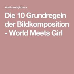 Die 10 Grundregeln der Bildkomposition - World Meets Girl